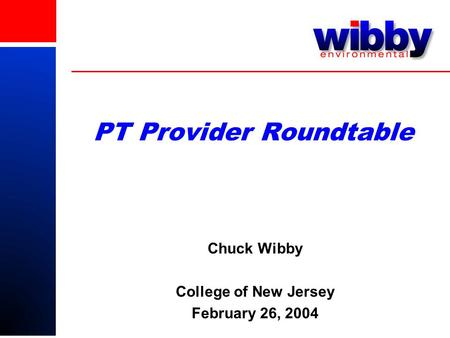 PT Provider Roundtable Chuck Wibby College of New Jersey February 26, 2004.