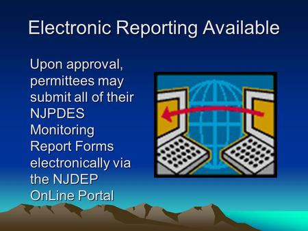 Electronic Reporting Available Upon approval, permittees may submit all of their NJPDES Monitoring Report Forms electronically via the NJDEP OnLine Portal.