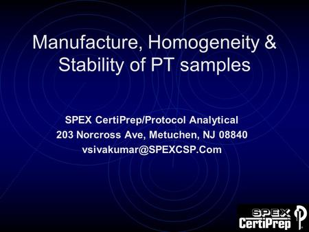 Manufacture, Homogeneity & Stability of PT samples SPEX CertiPrep/Protocol Analytical 203 Norcross Ave, Metuchen, NJ 08840