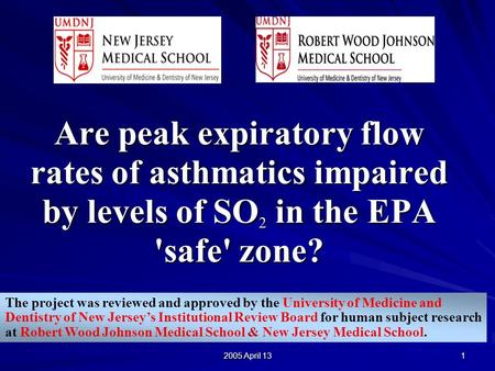 2005 April 13 1 Are peak expiratory flow rates of asthmatics impaired by levels of SO 2 in the EPA 'safe' zone? The project was reviewed and approved by.