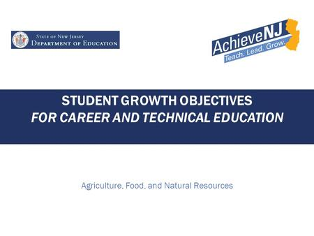 STUDENT GROWTH OBJECTIVES FOR CAREER AND TECHNICAL EDUCATION Agriculture, Food, and Natural Resources.