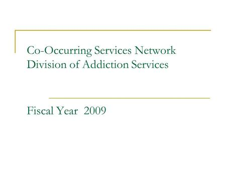 Co-Occurring Services Network Division of Addiction Services Fiscal Year 2009.