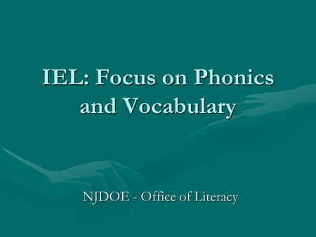 IEL: Focus on Phonics and Vocabulary NJDOE - Office of Literacy.