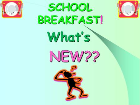 SCHOOL BREAKFAST!. SCHOOL BREAKFAST Children who eat school breakfast --- Eat more fruits Drink more milk Eat a wider variety of foods Children who participate.