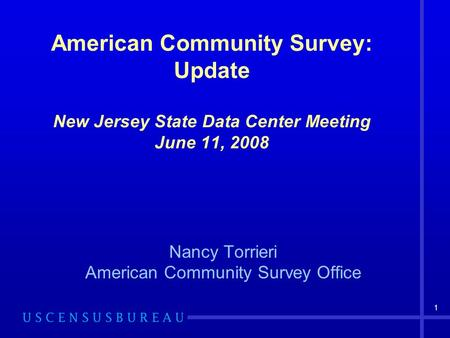 1 American Community Survey: Update New Jersey State Data Center Meeting June 11, 2008 Nancy Torrieri American Community Survey Office.