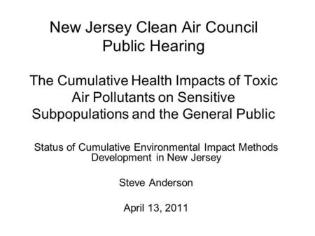 New Jersey Clean Air Council Public Hearing The Cumulative Health Impacts of Toxic Air Pollutants on Sensitive Subpopulations and the General Public Status.