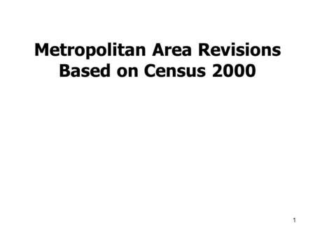 1 Metropolitan Area Revisions Based on Census 2000.
