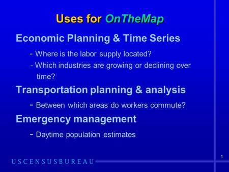 1 Uses for OnTheMap Economic Planning & Time Series - Where is the labor supply located? - Which industries are growing or declining over time? Transportation.