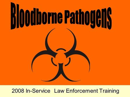 2008 In-Service Law Enforcement Training Training Objectives Explain the purpose of the Bloodborne Pathogen Standard in 29 CFR 1910.1030. Describe the.