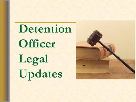 Detention Officer Legal Updates. Training Objectives 1. Analyze the test for use of force as set out in Hudson v. McMillian. 2. Identify the five factors.