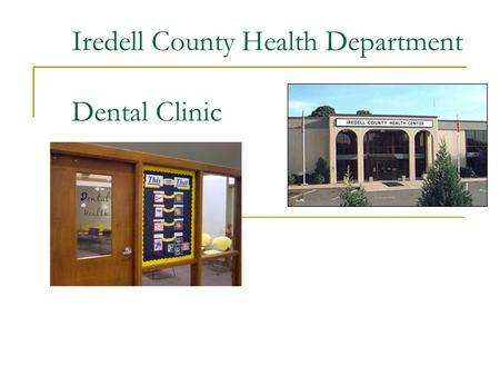 Iredell County Health Department Dental Clinic. Our Clinic… The Dental Clinic is located inside the Iredell County Health Department. The Dental Clinic.
