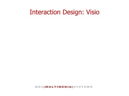 Interaction Design: Visio. About MS Visio MS Visio is a tool that allows you map user workflows, website sitemaps, website pages, software screens, forms,