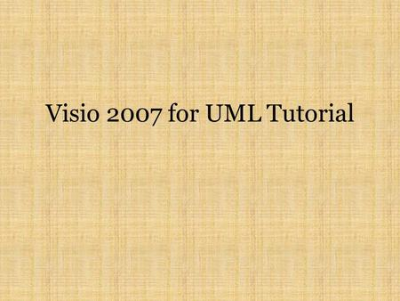 Visio 2007 for UML Tutorial. Overview The tutorial demonstrates how to use Visio 2007 to create UML diagrams. We will focus on five most widely used UML.