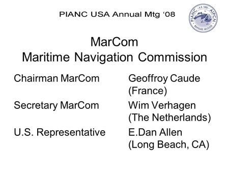 MarCom Maritime Navigation Commission Chairman MarComGeoffroy Caude (France) Secretary MarComWim Verhagen (The Netherlands) U.S. RepresentativeE.Dan Allen.