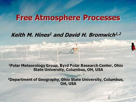 Keith M. Hines 1 and David H. Bromwich 1,2 1 Polar Meteorology Group, Byrd Polar Research Center, Ohio State University, Columbus, OH, USA 2 Department.