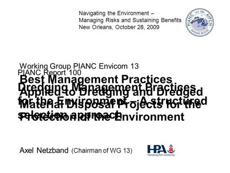 PIANC report #100 Dredging Management Practices for the Environment 1 Axel Netzband (Chairman of WG 13) Working Group PIANC Envicom 13 Best Management.