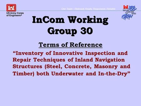 One TeamRelevant, Ready, Responsive, Reliable InCom Working Group 30 Terms of Reference Inventory of Innovative Inspection and Repair Techniques of Inland.