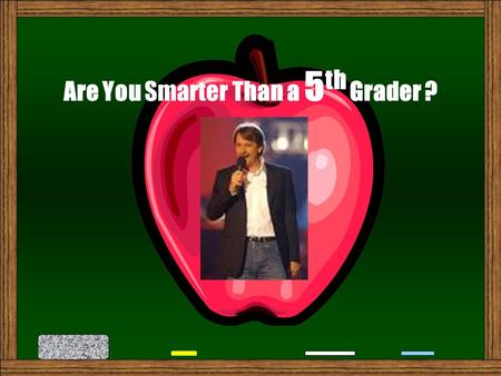 Are You Smarter Than a 5 th Grader ? Based on the Fox TV Game Are You Smarter Than a 5 th Grader ? Adapted by Carol Almarez Technology Resource Teacher.