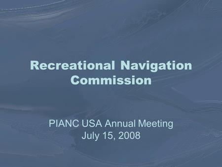 Recreational Navigation Commission PIANC USA Annual Meeting July 15, 2008.