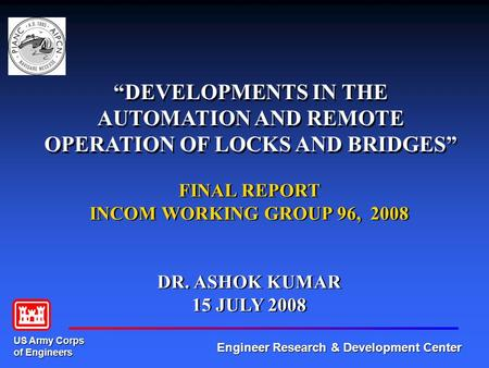 US Army Corps of Engineers Engineer Research & Development Center DEVELOPMENTS IN THE AUTOMATION AND REMOTE OPERATION OF LOCKS AND BRIDGES FINAL REPORT.