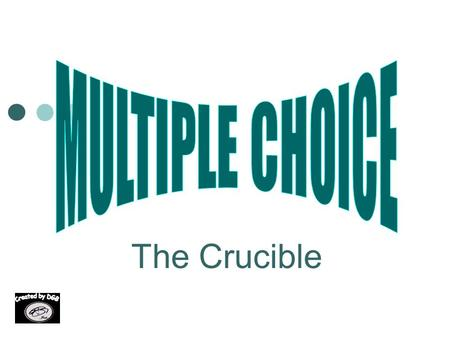 MULTIPLE CHOICE The Crucible.