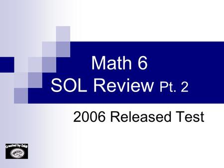 Math 6 SOL Review Pt. 2 2006 Released Test 26. Which solid could not have two parallel faces? A. A. Cube B. B. Rectangular prism C. C. Pyramid D. D.