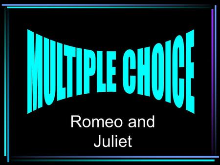 MULTIPLE CHOICE Romeo and Juliet.
