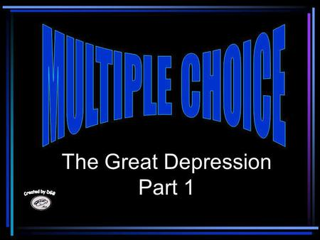 The Great Depression Part 1 1. All of the following were causes of the Great Depression except Poor banking practices Depressed precious metal prices.