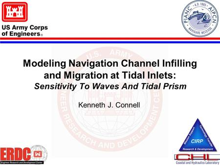 Modeling Navigation Channel Infilling and Migration at Tidal Inlets: Sensitivity To Waves And Tidal Prism Kenneth J. Connell.