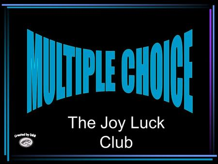 The Joy Luck Club 1. What game do the members of the Joy Luck Club play ? Joy Luck Rummy Mahjong Chess Poker.