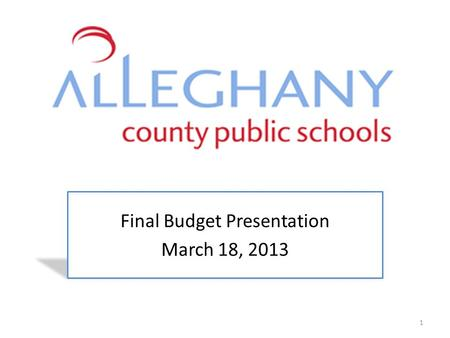 Final Budget Presentation March 18, 2013 1. Timeline for Budget Development FY 2013FY 2014 Governors Budget12-17-11$15,503,88112-18-12$15,409,508 House.