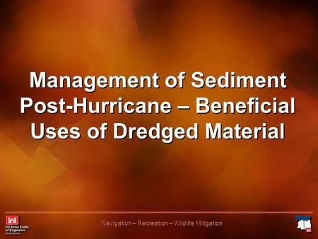 Navigation – Recreation – Wildlife Mitigation Management of Sediment Post-Hurricane – Beneficial Uses of Dredged Material.