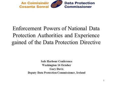 1 Enforcement Powers of National Data Protection Authorities and Experience gained of the Data Protection Directive Safe Harbour Conference Washington.