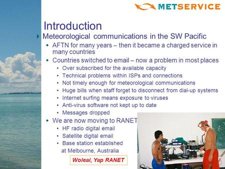 1 Introduction Meteorological communications in the SW Pacific AFTN for many years – then it became a charged service in many countries Countries switched.