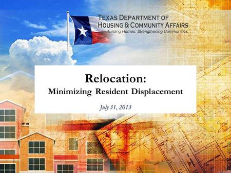Relocation: Minimizing Resident Displacement July 31, 2013.