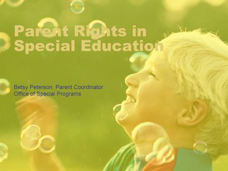 Parent Rights in Special Education Betsy Peterson, Parent Coordinator Office of Special Programs.