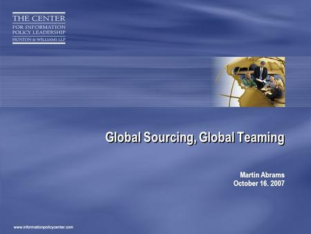 Global Sourcing, Global Teaming Martin Abrams October 16. 2007.
