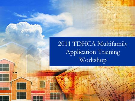 2011 TDHCA Multifamily Application Training Workshop.