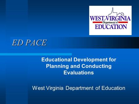 ED PACE Educational Development for Planning and Conducting Evaluations West Virginia Department of Education.