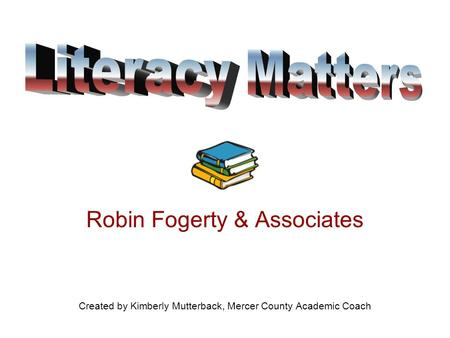 Robin Fogerty & Associates Created by Kimberly Mutterback, Mercer County Academic Coach.