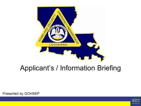 Presented by GOHSEP Applicants / Information Briefing.