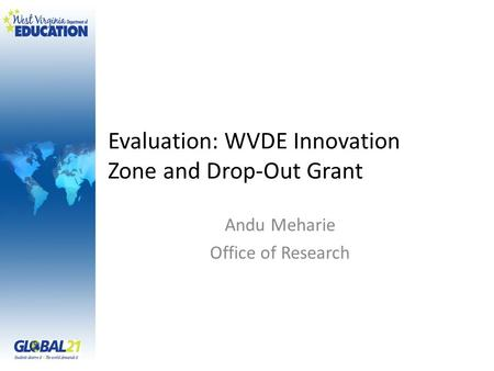 Evaluation: WVDE Innovation Zone and Drop-Out Grant Andu Meharie Office of Research.