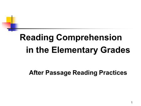1 Reading Comprehension in the Elementary Grades After Passage Reading Practices.