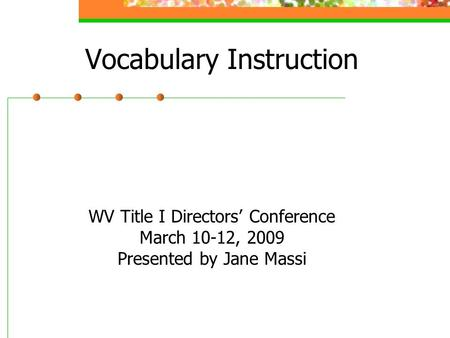 Vocabulary Instruction WV Title I Directors Conference March 10-12, 2009 Presented by Jane Massi.