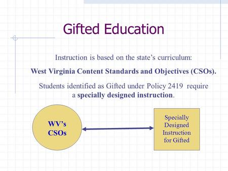 Gifted Education WVs CSOs Specially Designed Instruction for Gifted Students identified as Gifted under Policy 2419 require a specially designed instruction.