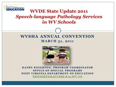 WVSHA ANNUAL CONVENTION MARCH 31, 2011 KATHY KNIGHTON, PROGRAM COORDINATOR OFFICE OF SPECIAL PROGRAMS WEST VIRGINIA DEPARTMENT OF EDUCATION