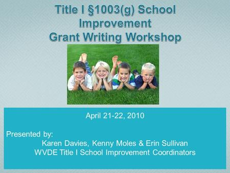 April 21-22, 2010 Presented by: Karen Davies, Kenny Moles & Erin Sullivan WVDE Title I School Improvement Coordinators.