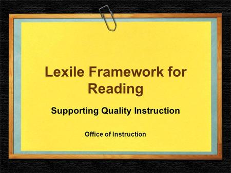 Lexile Framework for Reading Supporting Quality Instruction Office of Instruction.