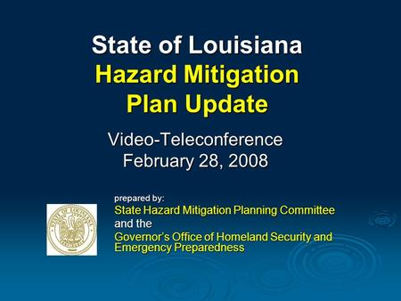 State of Louisiana Hazard Mitigation Plan Update Video-Teleconference February 28, 2008 prepared by: State Hazard Mitigation Planning Committee and the.