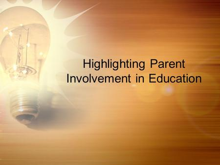 Highlighting Parent Involvement in Education. Family Involvement Research demonstrates that parent/ family involvement significantly contributes to improved.